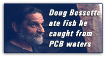 Doug Bessette ate fish he caught from PCB waters.